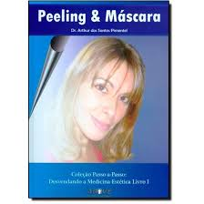Peeling & Mascara - Coleção Passo - A - Passo: Desvendando A Medicina Estética Vol 1